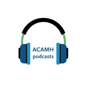 ACAMH podcasts