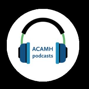 ACAMH podcasts